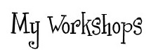 My  workshops